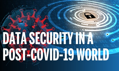 Data Security in a Post-Covid-19 World